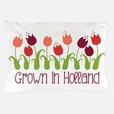 Grown In Holland Pillow Case