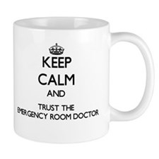 Keep Calm and Trust the Emergency Room Doctor Mugs