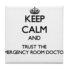 Keep Calm and Trust the Emergency Room Doctor Tile