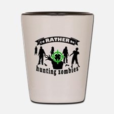 I'd RATHER be hunting zombies Shot Glass