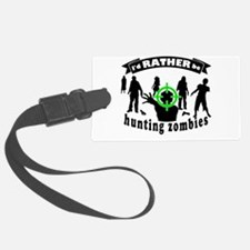 I'd RATHER be hunting zombies Luggage Tag