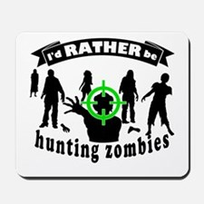 I'd RATHER be hunting zombies Mousepad