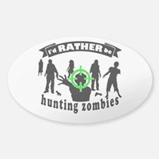 I'd RATHER be hunting zombies Decal