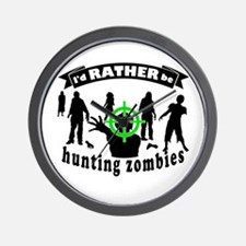 I'd RATHER be hunting zombies Wall Clock