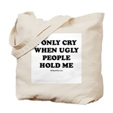 I only cry when ugly people hold me / Baby Humor T