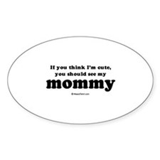 If you think I'm cute... see my mommy Decal