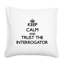 Keep Calm and Trust the Interrogator Square Canvas