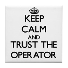 Keep Calm and Trust the Operator Tile Coaster