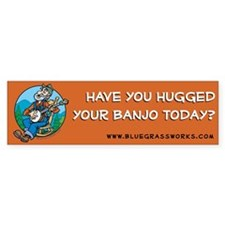 Bumper Sticker: Banjoman - Hugged your banjo