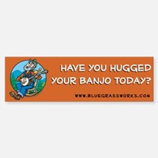 Bumper Sticker: Banjoman - Hugged your banjo