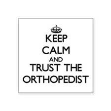 Keep Calm and Trust the Orthopedist Sticker