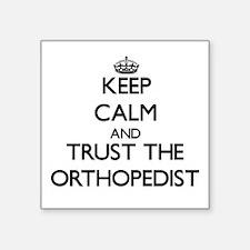Keep Calm and Trust the Orthopedist Sticker