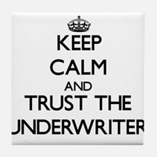 Keep Calm and Trust the Underwriter Tile Coaster