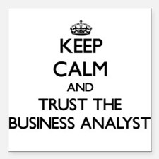 Keep Calm and Trust the Business Analyst Square Ca