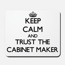 Keep Calm and Trust the Cabinet Maker Mousepad