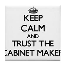 Keep Calm and Trust the Cabinet Maker Tile Coaster