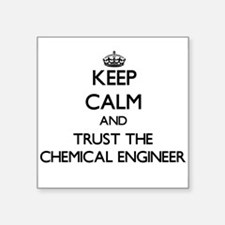 Keep Calm and Trust the Chemical Engineer Sticker