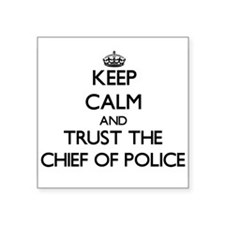 Keep Calm and Trust the Chief Of Police Sticker