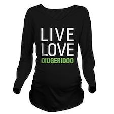 Live Love Didgeridoo Long Sleeve Maternity T-Shirt