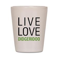 Live Love Didgeridoo Shot Glass
