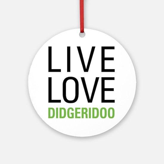 Live Love Didgeridoo Ornament (Round)