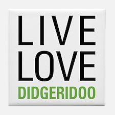 Live Love Didgeridoo Tile Coaster