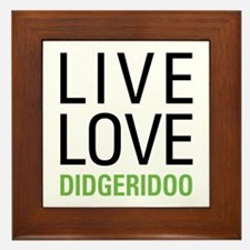 Live Love Didgeridoo Framed Tile