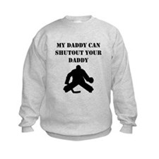My Daddy Can Shutout Your Daddy Sweatshirt