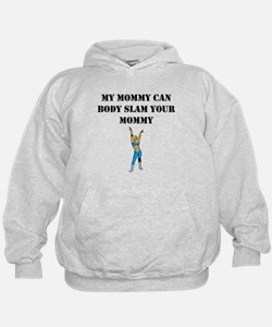 My Mommy Can Body Slam Your Mommy Hoodie