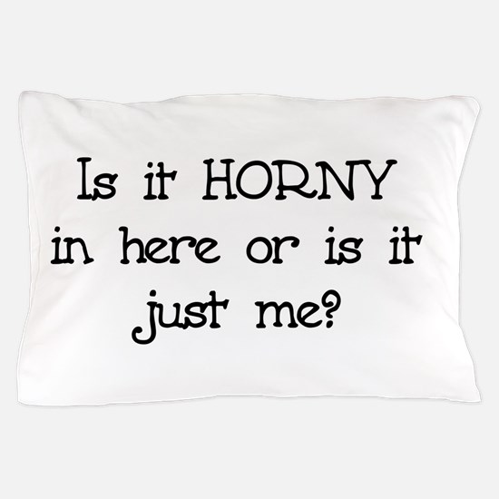 Is it Horny in here? Pillow Case