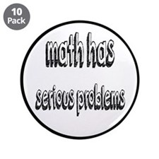 """Math Has Serious Problems 3.5"""" Button (10 pack)"""