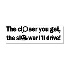 The closer you get, the slower I Car Magnet 10 x 3