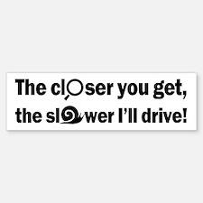 The Closer-The Slower (bumper) Bumper Bumper Bumper Sticker
