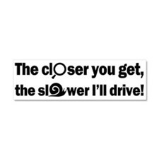 The Closer-The Slower Car Magnet 10 X 3