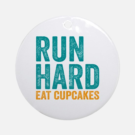Run Hard Eat Cupcakes Round Ornament