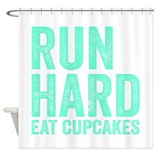 Run Hard Eat Cupcakes Shower Curtain