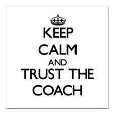 """Keep Calm and Trust the Coach Square Car Magnet 3"""""""