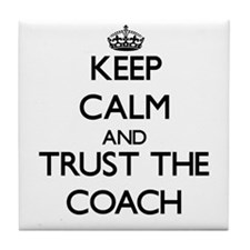 Keep Calm and Trust the Coach Tile Coaster