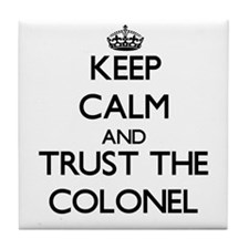Keep Calm and Trust the Colonel Tile Coaster