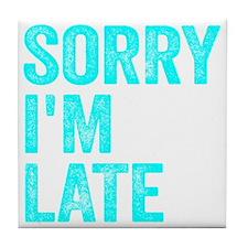 Sorry I'm Late Tile Coaster