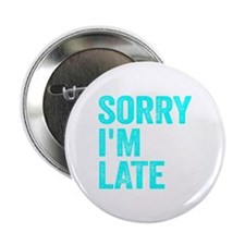 """Sorry I'm Late 2.25"""" Button"""