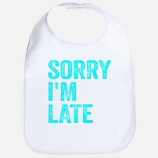 Sorry I'm Late Bib