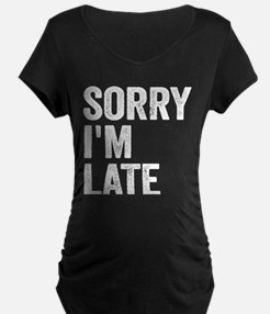 Sorry I'm Late Maternity T-Shirt