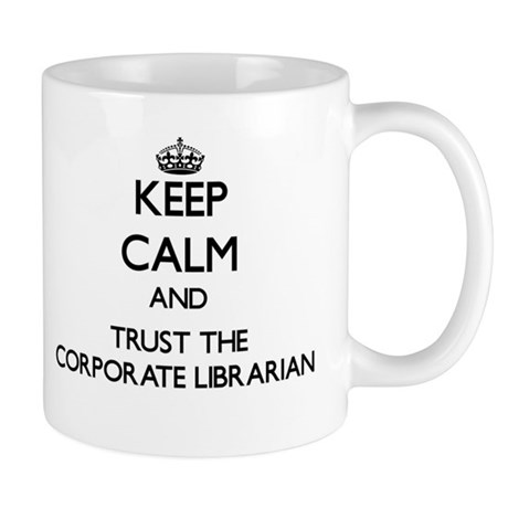 Keep Calm and Trust the Corporate Librarian Mugs