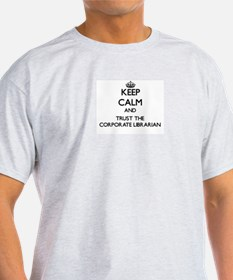 Keep Calm and Trust the Corporate Librarian T-Shir