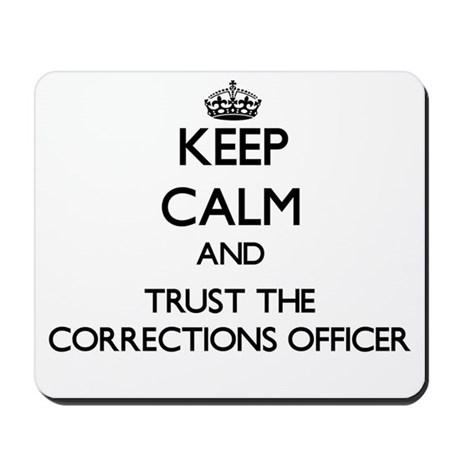 Keep Calm and Trust the Corrections Officer Mousep