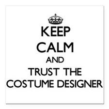 Keep Calm and Trust the Costume Designer Square Ca