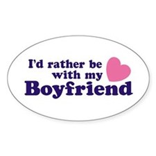 I'd Rather Be With My Boyfriend Oval Decal