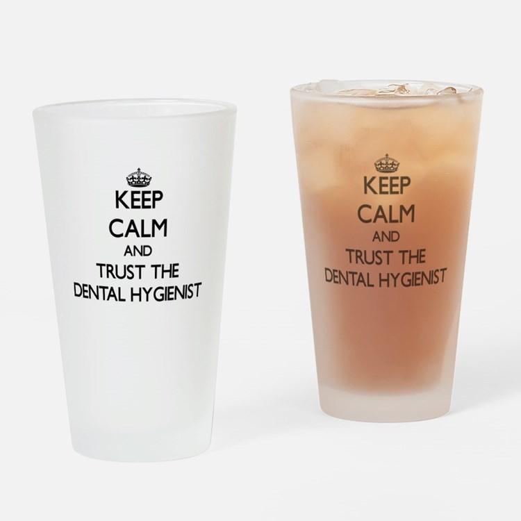 Keep Calm and Trust the Dental Hygienist Drinking