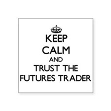 Keep Calm and Trust the Futures Trader Sticker
